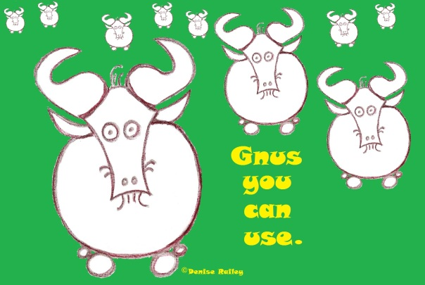 Gnus you can use. Available in many formats - even shower curtains! - on my website: http://1-denise-railey.artistwebsites.com/featured/gnus-you-can-use-denise-railey.html